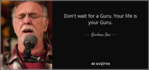 quote-don-t-wait-for-a-guru-your-life-is-your-guru-krishna-das-113-99-42
