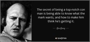 quote-the-secret-of-being-a-top-notch-con-man-is-being-able-to-know-what-the-mark-wants-and-ken-kesey-36-63-08
